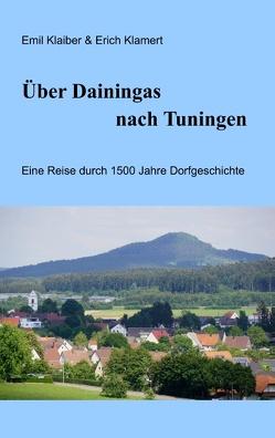 Über Dainingas nach Tuningen von Klaiber,  Emil, Klamert,  Erich