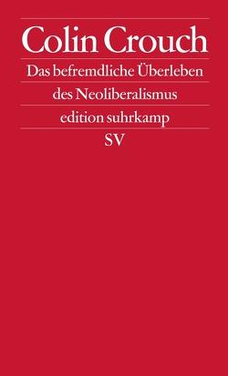 Über das befremdliche Überleben des Neoliberalismus von Crouch,  Colin, Jakubzik,  Frank
