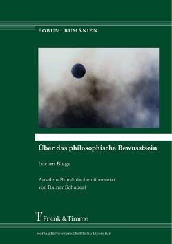 Über das philosophische Bewusstsein von Blaga,  Lucian, Schubert,  Rainer
