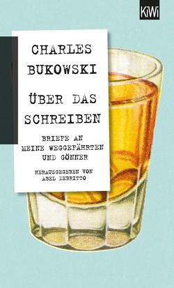 Über das Schreiben von Bukowski,  Charles, Ingendaay,  Marcus