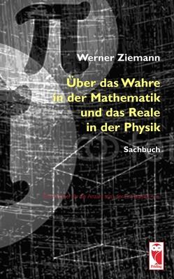 Über das Wahre in der Mathematik und das Reale in der Physik von Ziemann,  Werner