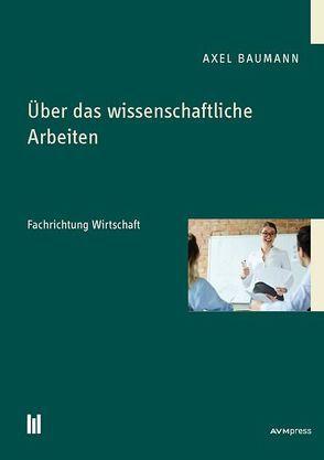 Über das wissenschaftliche Arbeiten von Baumann,  Axel