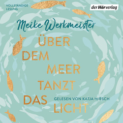 Über dem Meer tanzt das Licht von Hirsch,  Katja, Werkmeister,  Meike
