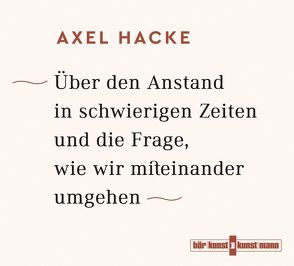 Über den Anstand in schwierigen Zeiten und die Frage, wie wir miteinander umgehen von Hacke,  Axel