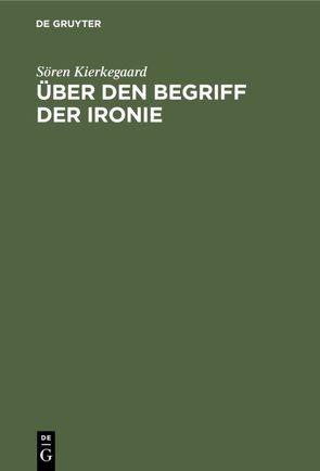 Über den Begriff der Ironie von Kierkegaard,  Soeren, Schaeder,  Heinrich