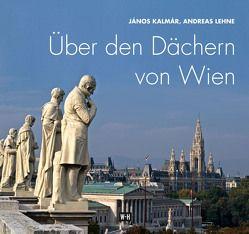 Über den Dächern von Wien von Kalmar,  Janos, Lehne,  Andreas