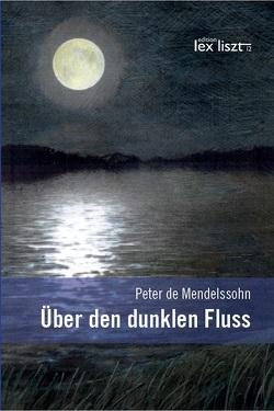 Über den dunklen Fluss von de Mendelssohn,  Peter