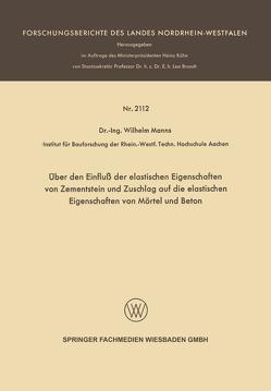 Über den Einfluß der elastischen Eigenschaften von Zementstein und Zuschlag auf die elastischen Eigenschaften von Mörtel und Beton von Manns,  Wilhelm