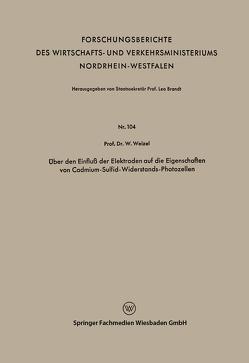 Über den Einfluß der Elektroden auf die Eigenschaften von Cadmium-Sulfid-Widerstands-Photozellen von Weizel,  Walter