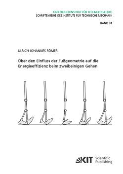 Über den Einfluss der Fußgeometrie auf die Energieeffizienz beim zweibeinigen Gehen von Römer,  Ulrich Johannes