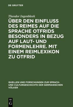 Über den Einfluss des Reimes auf die Sprache Otfrids besonders in Bezug auf Laut- und Formenlehre. Mit einem Reimlexikon zu Otfrid von Ingenbleek,  Theodor