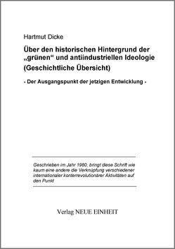 """Über den historischen Hintergrund der """"grünen"""" und antiindustriellen Ideologie (Geschichtliche Übersicht) von Dicke,  Hartmut"""