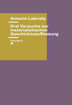 Drei Versuche zur materialistischen Geschichtsauffassung von Haug,  Wolfgang Fritz, Labriola,  Antonio