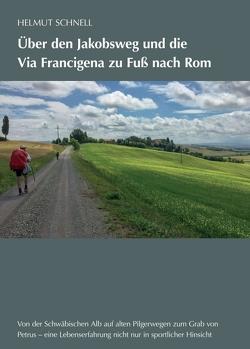 Über den Jakobsweg und die Via Francigena zu Fuß nach Rom von Schnell,  Helmut