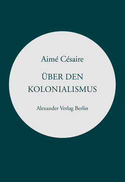 Über den Kolonialismus von Becker,  Heribert, Césaire,  Aimé