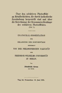 Über den selektiven Photoeffekt an Metallschichten, die durch kathodische Zerstäubung hergestellt sind von Gross,  Friedrich