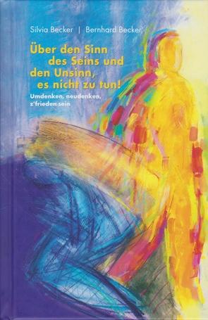 Über den Sinn des Seins und den Unsinn, es nicht zu tun! von Becker,  Bernhard, Becker,  Silvia