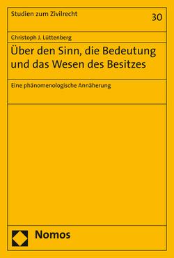 Über den Sinn, die Bedeutung und das Wesen des Besitzes von Lüttenberg,  Christoph J.