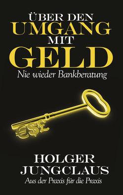 Über den Umgang mit Geld von Jungclaus,  Holger