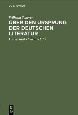 Über den Ursprung der deutschen Literatur von Scherer,  Wilhelm, Universität Wien