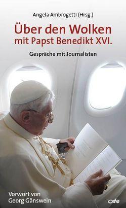 Über den Wolken mit Papst Benedikt XVI. von Ambrogetti,  Angela, Gänswein,  Georg, Kramer von Reisswitz,  Crista, Lombardi,  Federico