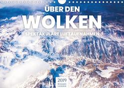 Über den Wolken – Spektakuläre Luftaufnahmen (Wandkalender 2019 DIN A4 quer) von Lederer,  Benjamin