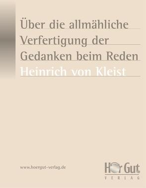 Über die allmähliche Verfertigung der Gedanken beim Reden von Kleist,  Heinrich von, Nettekoven,  Elmar