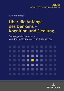 Über die Anfänge des Denkens − Kognition und Siedlung von Hennings,  Lars