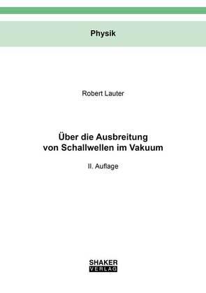 Über die Ausbreitung von Schallwellen im Vakuum von Lauter,  Robert