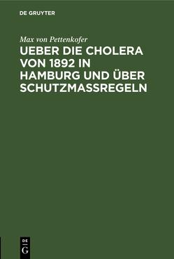 Ueber die Cholera von 1892 in Hamburg und über Schutzmassregeln von Pettenkofer,  Max von