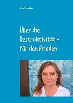Über die Destruktivität – für den Frieden von Reinecker,  Beate