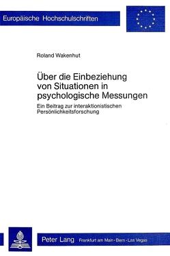 Über die Einbeziehung von Situationen in psychologische Messungen von Wakenhut,  Roland