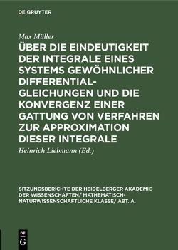 Über die Eindeutigkeit der Integrale eines Systems gewöhnlicher Differentialgleichungen und die Konvergenz einer Gattung von Verfahren zur Approximation dieser Integrale von Liebmann,  Heinrich, Müller,  Max
