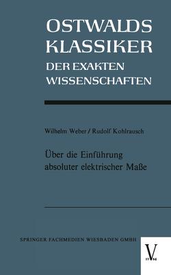 Über die Einführung absoluter elektrischer Maße von Weber,  Wilhelm