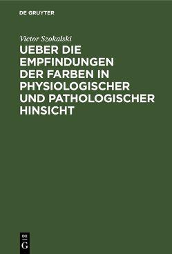 Ueber die Empfindungen der Farben in physiologischer und pathologischer Hinsicht von Szokalski,  Victor