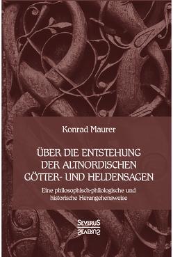 Über die Entstehung altnordischer Götter- und Heldensagen von Maurer,  Konrad