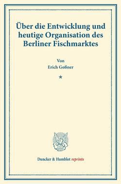 Über die Entwicklung und heutige Organisation des Berliner Fischmarktes. von Goßner,  Erich