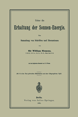 Ueber die Erhaltung der Sonnen-Energie. Eine Sammlung von Schriften und Discussionen von Siemens,  William