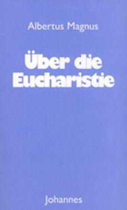 Über die Eucharistie von Albertus Magnus, Meyer,  Ruth, Schlosser,  Marianne
