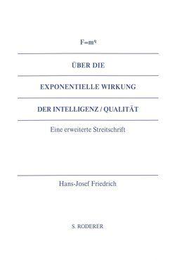 Über die exponentielle Wirkung der Intelligenz / Qualität von Friedrich,  Hans-Josef