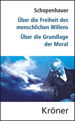 Über die Freiheit des menschlichen Willens/ Über die Grundlage der Moral von Schopenhauer,  Arthur, Theisohn,  Philipp