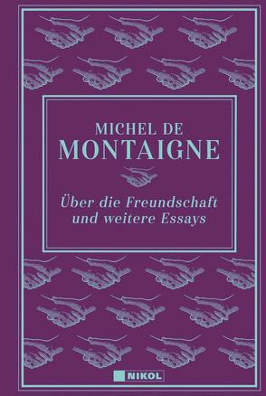 Über die Freundschaft und weitere Essays von Montaigne,  Michel de