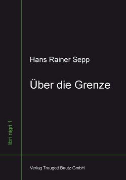 Über die Grenze von Sepp,  Hans Rainer