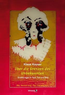 Über die Grenzen des Unbekannten von Hug,  Michael, Kayser,  Klaus, Kerz,  Klemens