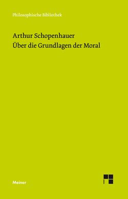 Über die Grundlage der Moral von Schopenhauer,  Arthur, Welsen,  Peter