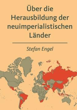 Über die Herausbildung der neuimperialistischen Länder von Engel,  Stefan