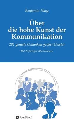 Über die hohe Kunst der Kommunikation von Haag,  Benjamin