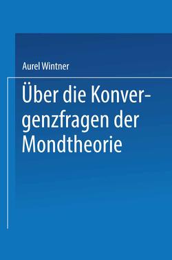 Über die Konvergenzfragen der Mondtheorie von Wintner,  Aurel