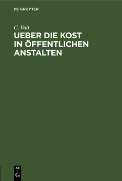 Ueber die Kost in öffentlichen Anstalten von Voit,  C.