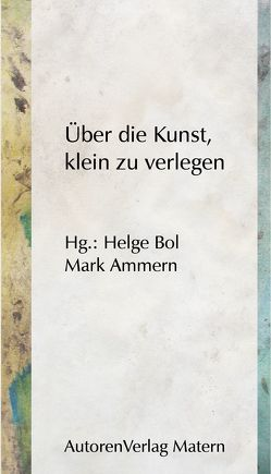 Über die Kunst, klein zu verlegen von Ammern,  Mark, Bol,  Helge